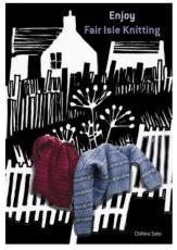 Enjoy Fair Isle Knitting by Chihiro Sato