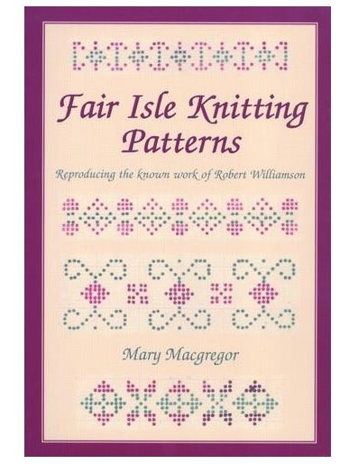 Fair Isle Knitting Patterns. Reproducing the known work of Robert Wiliamson