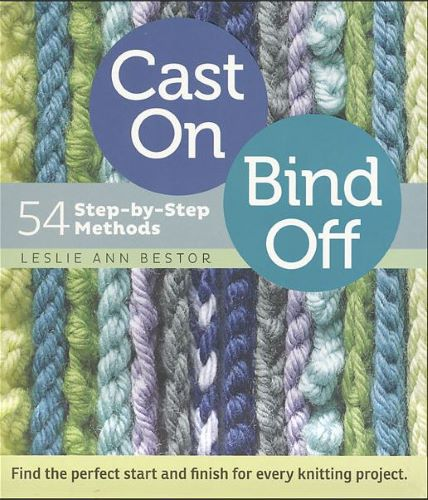 Cast On, Bind Off: 54 Step by Step Methods by Leslie Ann Bestor