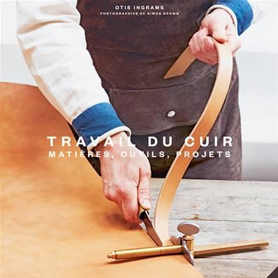 """Livre """"TRAVAIL DU CUIR - Matières, outils et projets"""" - Otis INGRAMS"""